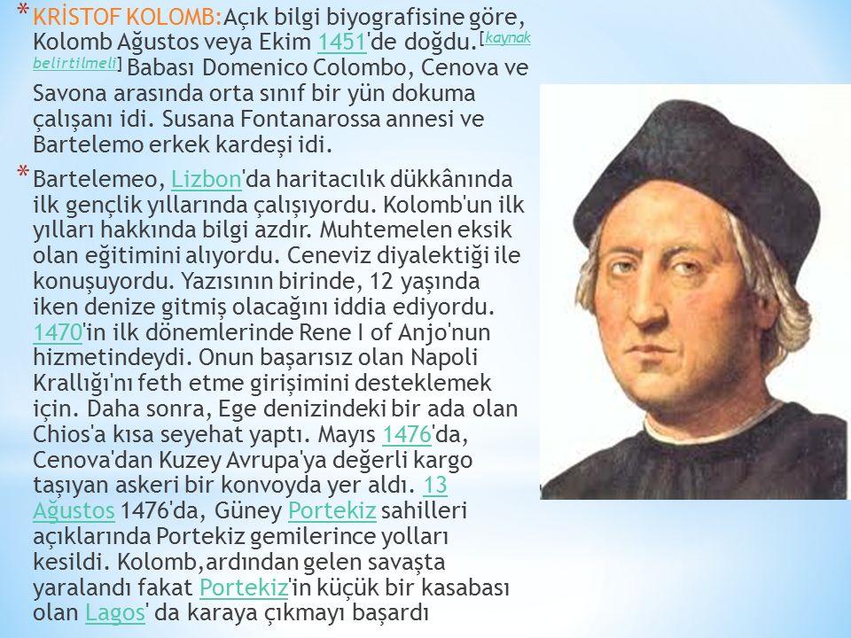 KRİSTOF KOLOMB:Açık bilgi biyografisine göre, Kolomb Ağustos veya Ekim 1451 de doğdu.[kaynak belirtilmeli] Babası Domenico Colombo, Cenova ve Savona arasında orta sınıf bir yün dokuma çalışanı idi. Susana Fontanarossa annesi ve Bartelemo erkek kardeşi idi.